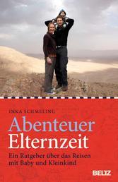 Abenteuer Elternzeit - Ein Ratgeber über das Reisen mit Baby und Kleinkind