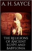 A. H. Sayce: The Religions of Ancient Egypt and Babylonia