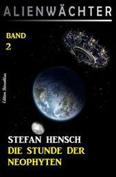 Die Stunde der Neophyten: Alienwächter Band 2