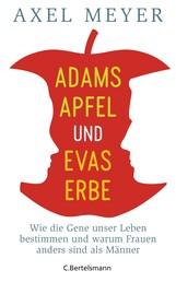 Adams Apfel und Evas Erbe - Wie die Gene unser Leben bestimmen und warum Frauen anders sind als Männer