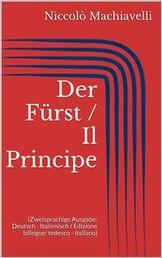 Der Fürst / Il Principe (Zweisprachige Ausgabe: Deutsch - Italienisch / Edizione bilingue: tedesco - italiano)