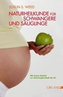 Susun S. Weed: Naturheilkunde für Schwangere und Säuglinge ★★