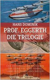 Professor Eggerth - Die Trilogie - Der Wettflug der Nationen / Ein Stern fiel vom Himmel / Land aus Feuer und Wasser