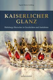 Kaiserlicher Glanz - Habsburgs Herrscher in Geschichten und Anekdoten