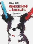 Dietmar Beetz: Weihnachtshund und Bambusrüssel