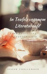 In Teufels veganem Literaturcafé - eine köstliche Kurzgeschichte
