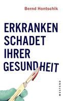 Bernd Hontschik: Erkranken schadet Ihrer Gesundheit