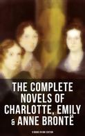 Charlotte Brontë: The Complete Novels of Charlotte, Emily & Anne Brontë - 8 Books in One Edition
