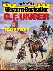 G. F. Unger Western-Bestseller 2514 - Western - Todesweg