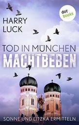 Tod in München - Machtbeben: Der vierte Fall für Sonne und Litzka - Kriminalroman