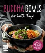 Buddha Bowls für kalte Tage - 50 gesunde Wohlfühl-Rezepte – Ramen, Suppen & Co