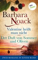Barbara Noack: Valentine heißt man nicht & Der Duft von Sommer und Oliven ★★★