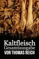 Thomas Reich: Kaltfleisch Gesamtausgabe