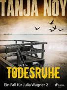Tanja Noy: Todesruhe - Ein Fall für Julia Wagner: Band 2