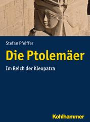 Die Ptolemäer - Im Reich der Kleopatra