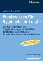 Praxiswissen für Hygienebeauftragte - Anleitungen für stationäre Pflegeeinrichtungen einschließlich Rehabilitationseinrichtungen, für ambulante Dienste und Krankenhäuser