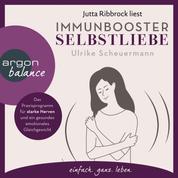 Immunbooster Selbstliebe - Das Praxisprogramm für starke Nerven und ein gesundes emotionales Gleichgewicht (Ungekürzte Lesung)