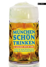 München schön trinken - 36 Münchner Orte mit Herz