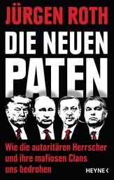 Die neuen Paten - Trump, Putin, Erdogan, Orbán & Co. - Wie die autoritären Herrscher und ihre mafiosen Clans uns bedrohen