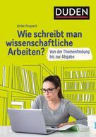 Ulrike Pospiech: Duden Ratgeber - Wie schreibt man wissenschaftliche Arbeiten?