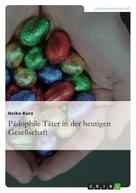 Heike Kurz: Pädophile Täter in der heutigen Gesellschaft