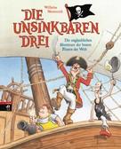Wilhelm Nünnerich: Die Unsinkbaren Drei - Die unglaublichen Abenteuer der besten Piraten der Welt ★★★★
