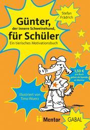 Günter, der innere Schweinehund, für Schüler - Ein tierisches Motivationsbuch