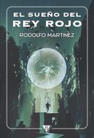 Rodolfo Martínez: El sueño del Rey Rojo