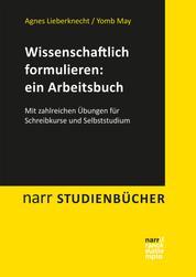 Wissenschaftlich formulieren: ein Arbeitsbuch - Mit zahlreichen Übungen für Schreibkurse und Selbststudium