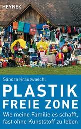 Plastikfreie Zone - Wie meine Familie es schafft, fast ohne Kunststoff zu leben