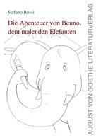 Stefano Rossi: Die Geschichte von Benno, dem malenden Elefanten