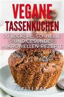 Kelli Rae: Vegane Tassenkuchen – 20 Leckere, Schnelle Und Gesunde Mikrowellen-Rezepte