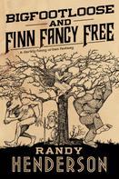 Randy Henderson: Bigfootloose and Finn Fancy Free