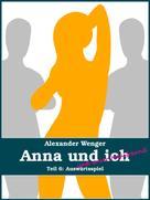 Alexander Wenger: Anna und ich und unser Hausfreund (Teil 6) ★★★