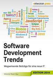 Software Development Trends: Wegweisende Beiträge für eine neue IT - Wegweisende Beiträge für eine neue IT
