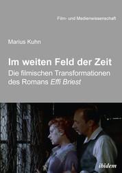Im weiten Feld der Zeit - Die filmischen Transformationen des Romans Effi Briest