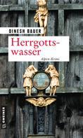 Dinesh Bauer: Herrgottswasser ★★★