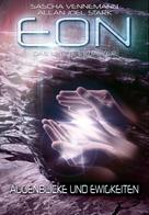 Sascha Vennemann: Eon - Das letzte Zeitalter, Band 4: Augenblicke und Ewigkeiten (Science Fiction) ★★★★★