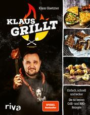 Klaus grillt - Einfach, schnell und lecker. Die 60 besten Grill- und BBQ-Rezepte. Das Buch des größten deutschen Grill-Youtubers. Spiegel-Bestseller