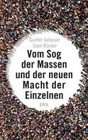 Gunter Gebauer: Vom Sog der Massen und der neuen Macht der Einzelnen