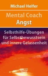 Mental Coach Angst - Selbsthilfe-Übungen für Selbstbewusstsein und innere Gelassenheit