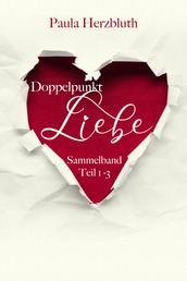 Doppelpunkt: Liebe - Sammelband Teil 1-3