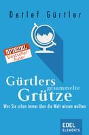 Detlef Gürtler: Gürtlers gesammelte Grütze ★★★★