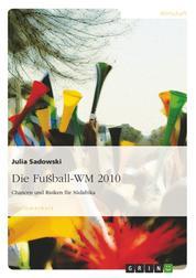 Die Fußball-WM 2010 - Chancen und Risiken für Südafrika