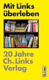 Mit Links überleben - 20 Jahre Ch. Links Verlag