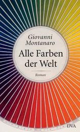 Alle Farben der Welt - Roman