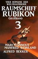 Manfred Weinland: Großband Raumschiff Rubikon 3 - Vier Romane der Weltraumserie
