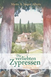 Die verliebten Zypressen - Ein Roman aus der unbekannten Toskana