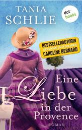 Eine Liebe in der Provence - Roman