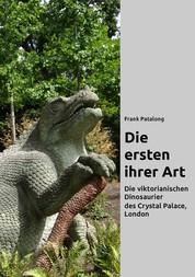 Die ersten ihrer Art - Die viktorianischen Dinosaurier des Crystal Palace, London